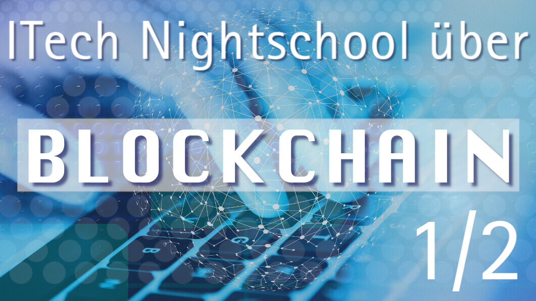 ITech Night School über Blockchain (1/2)