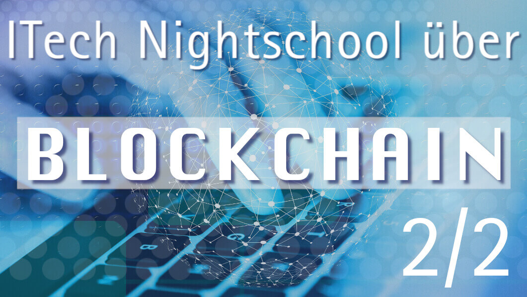 ITech Night School über Blockchain (2/2)